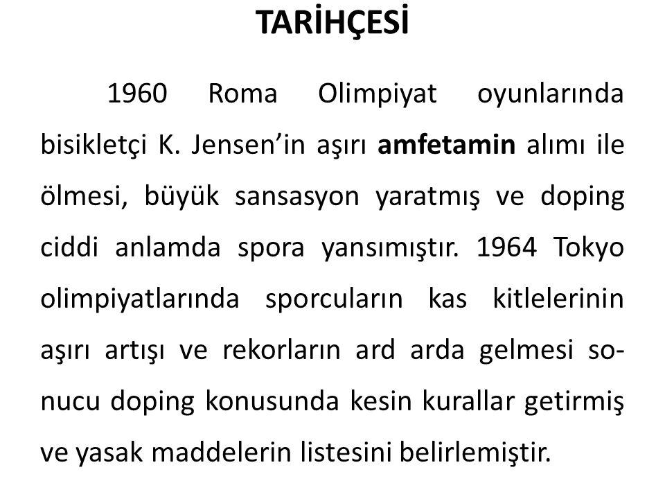 TARİHÇESİ 1960 Roma Olimpiyat oyunlarında bisikletçi K. Jensen'in aşırı amfetamin alımı ile ölmesi, büyük sansasyon yaratmış ve doping ciddi anlamda