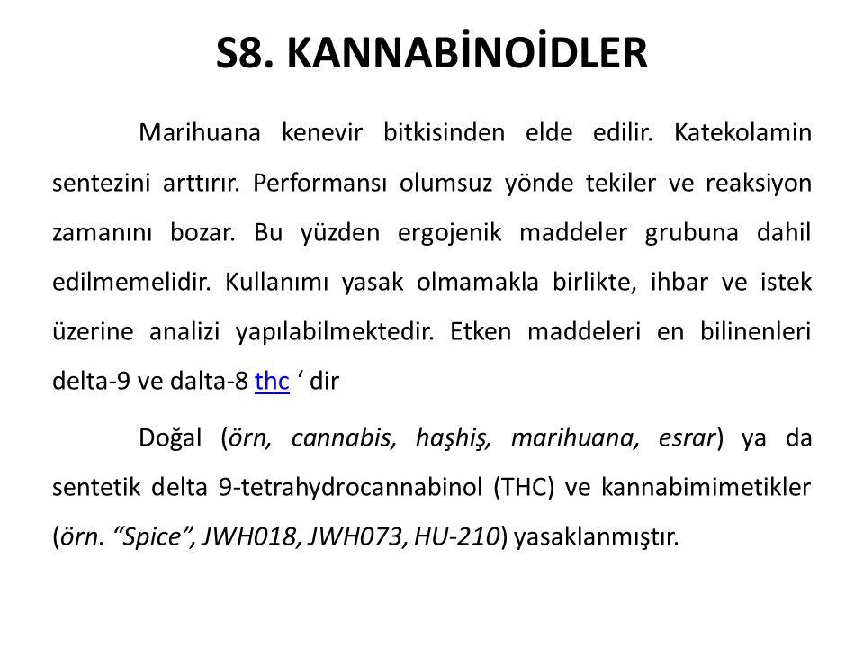 S8. KANNABİNOİDLER Marihuana kenevir bitkisinden elde edilir. Katekolamin sentezini arttırır. Performansı olumsuz yönde tekiler ve reaksiyon zamanını