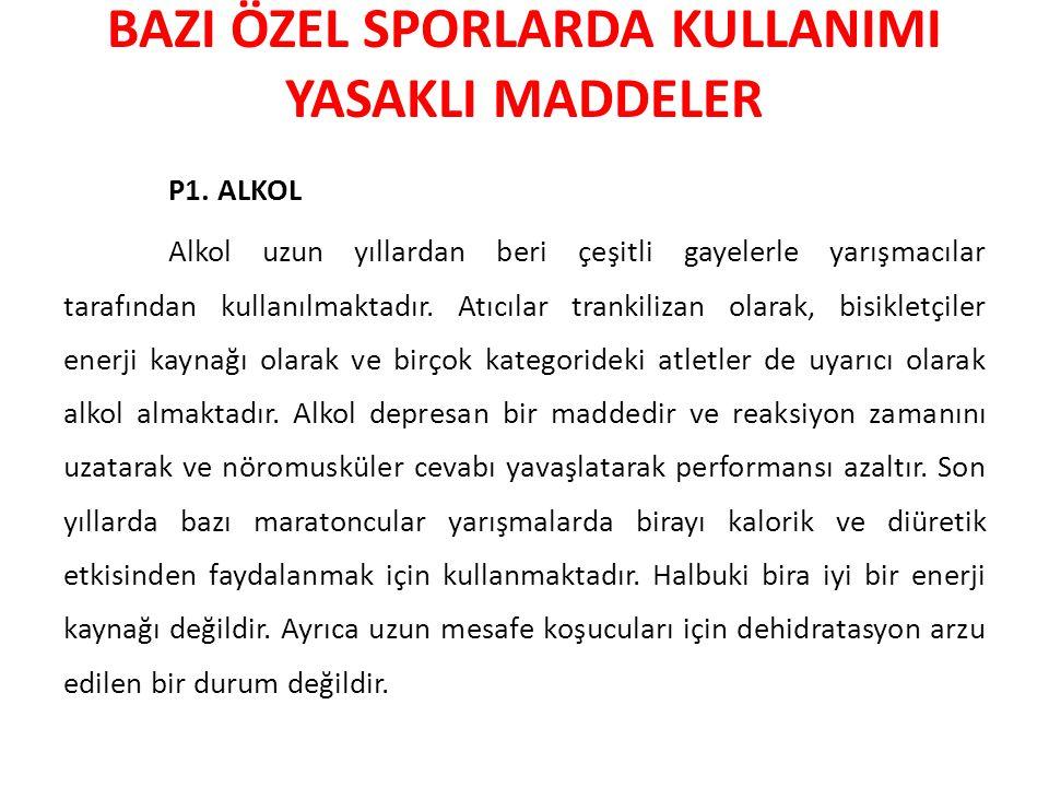 BAZI ÖZEL SPORLARDA KULLANIMI YASAKLI MADDELER P1. ALKOL Alkol uzun yıllardan beri çeşitli gayelerle yarışmacılar tarafından kullanılmaktadır. Atıcıla