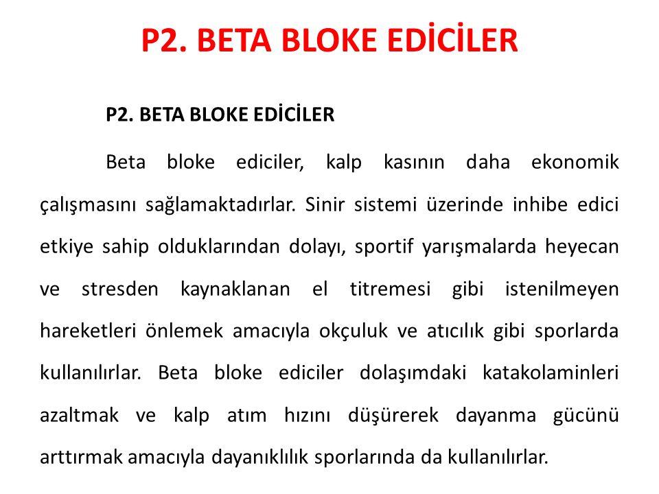 P2. BETA BLOKE EDİCİLER Beta bloke ediciler, kalp kasının daha ekonomik çalışmasını sağlamaktadırlar. Sinir sistemi üzerinde inhibe edici etkiye sahi