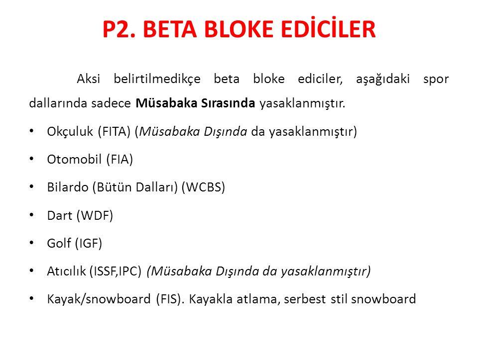 P2. BETA BLOKE EDİCİLER Aksi belirtilmedikçe beta bloke ediciler, aşağıdaki spor dallarında sadece Müsabaka Sırasında yasaklanmıştır. Okçuluk (FITA) (