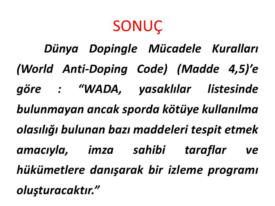 """SONUÇ Dünya Dopingle Mücadele Kuralları (World Anti-Doping Code) (Madde 4,5)'e göre : """"WADA, yasaklılar listesinde bulunmayan ancak sporda kötüye kull"""