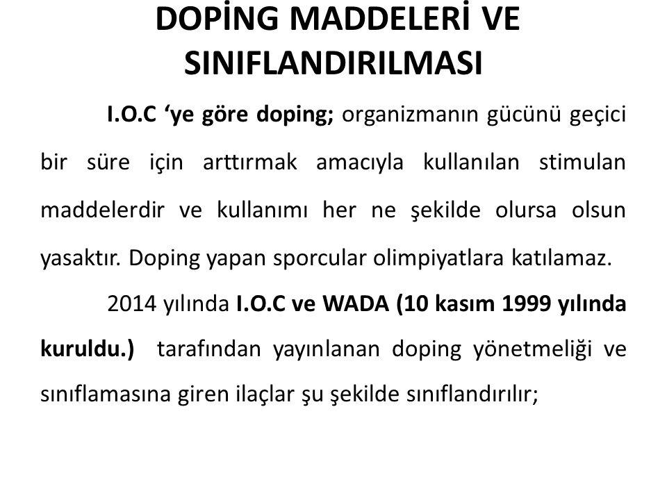 DOPİNG MADDELERİ VE SINIFLANDIRILMASI I.O.C 'ye göre doping; organizmanın gücünü geçici bir süre için arttırmak amacıyla kullanılan stimulan maddelerd