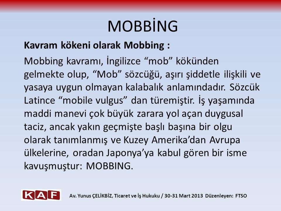 """MOBBİNG Kavram kökeni olarak Mobbing : Mobbing kavramı, İngilizce """"mob"""" kökünden gelmekte olup, """"Mob"""" sözcüğü, aşırı şiddetle ilişkili ve yasaya uygun"""