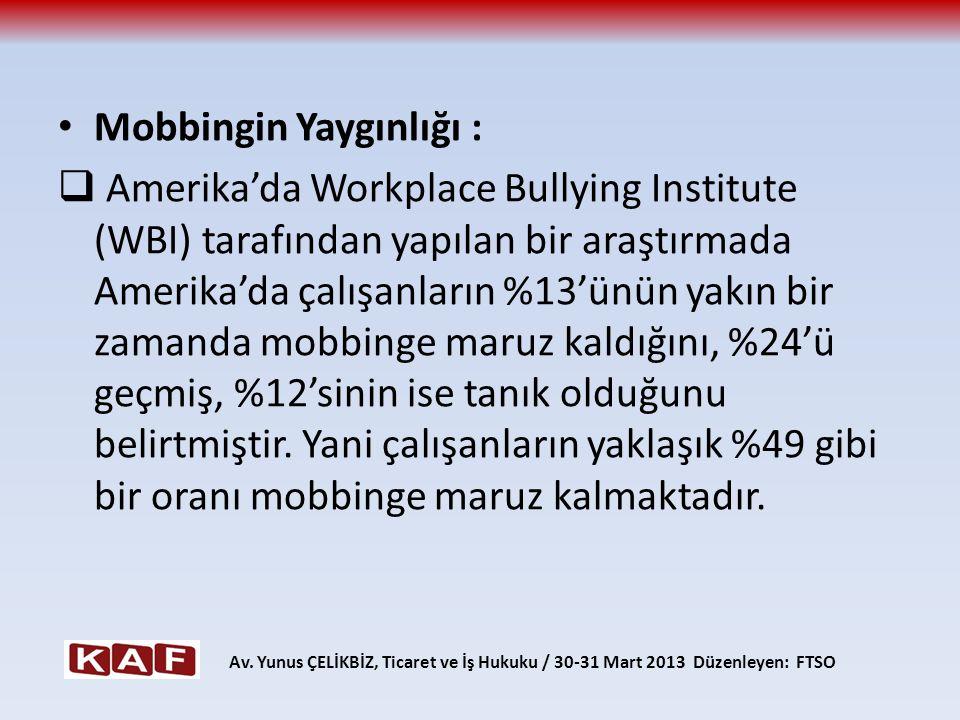 Mobbingin Yaygınlığı :  Amerika'da Workplace Bullying Institute (WBI) tarafından yapılan bir araştırmada Amerika'da çalışanların %13'ünün yakın bir z