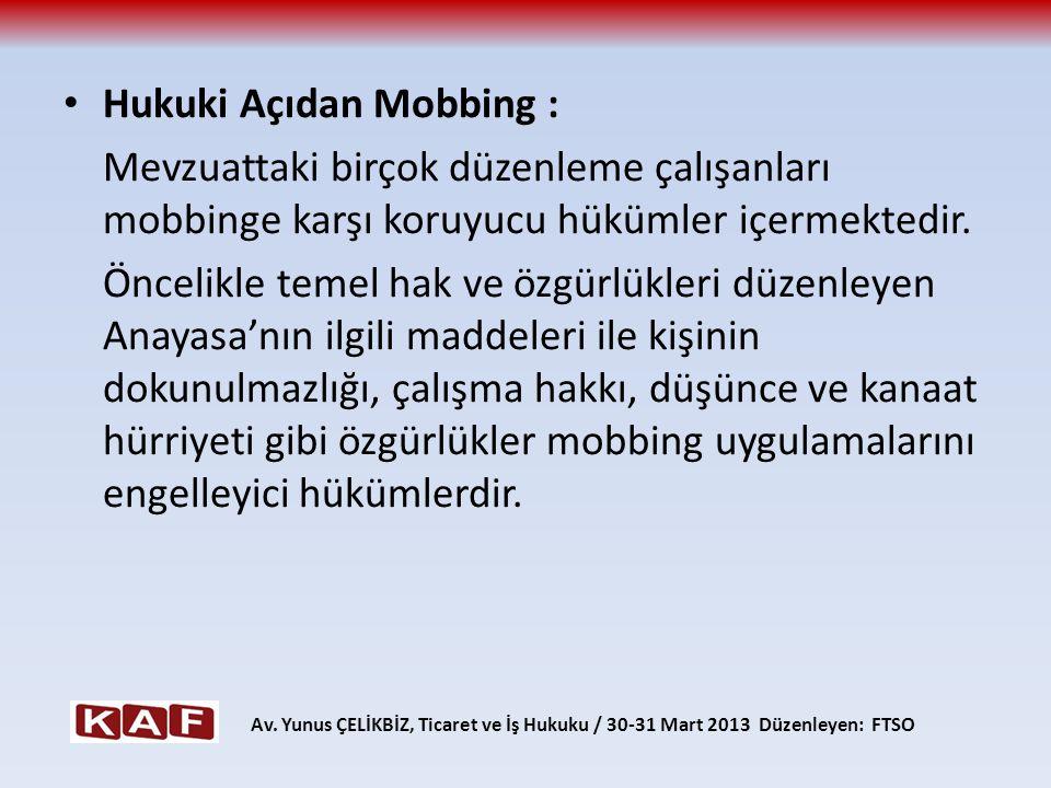 Hukuki Açıdan Mobbing : Mevzuattaki birçok düzenleme çalışanları mobbinge karşı koruyucu hükümler içermektedir. Öncelikle temel hak ve özgürlükleri dü