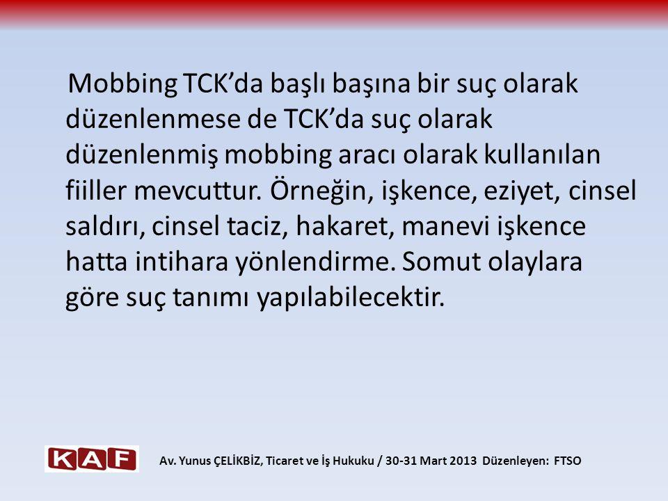 Mobbing TCK'da başlı başına bir suç olarak düzenlenmese de TCK'da suç olarak düzenlenmiş mobbing aracı olarak kullanılan fiiller mevcuttur. Örneğin, i