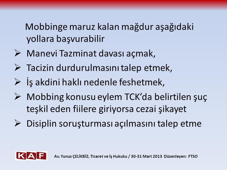 Mobbinge maruz kalan mağdur aşağıdaki yollara başvurabilir  Manevi Tazminat davası açmak,  Tacizin durdurulmasını talep etmek,  İş akdini haklı ned