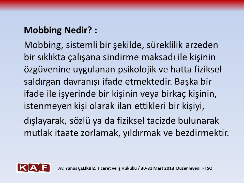 Mobbing Nedir? : Mobbing, sistemli bir şekilde, süreklilik arzeden bir sıklıkta çalışana sindirme maksadı ile kişinin özgüvenine uygulanan psikolojik