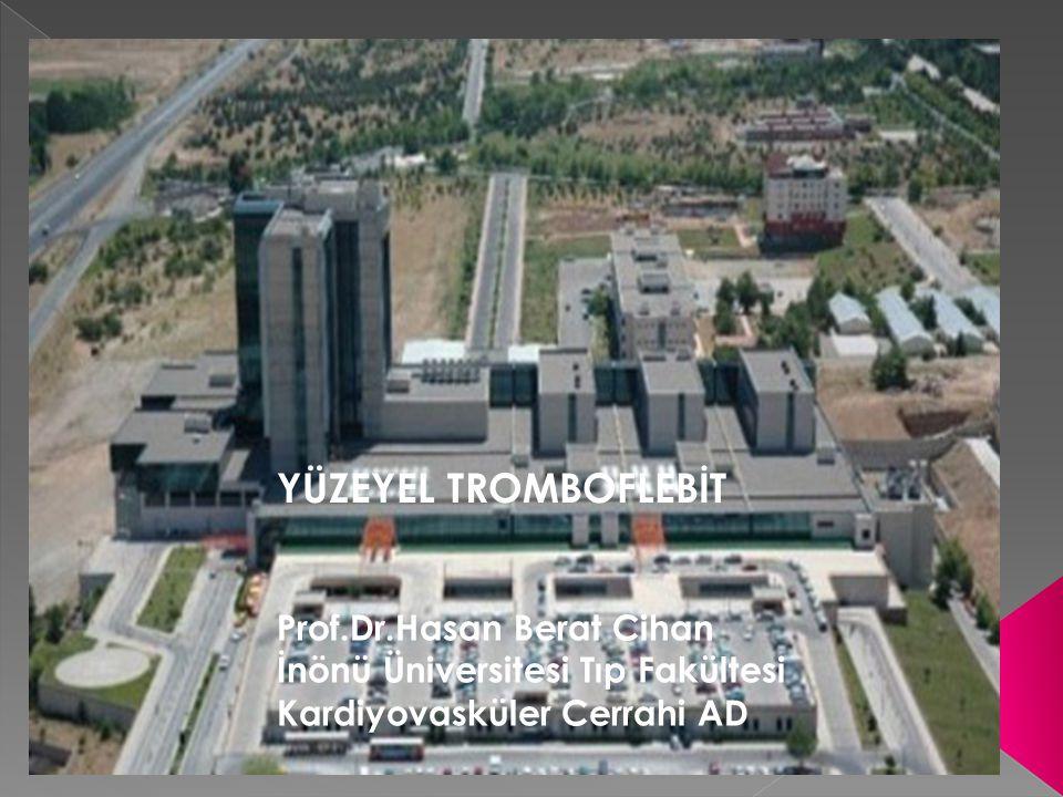 YÜZEYEL TROMBOFLEBİT Prof.Dr.Hasan Berat Cihan İnönü Üniversitesi Tıp Fakültesi Kardiyovasküler Cerrahi AD
