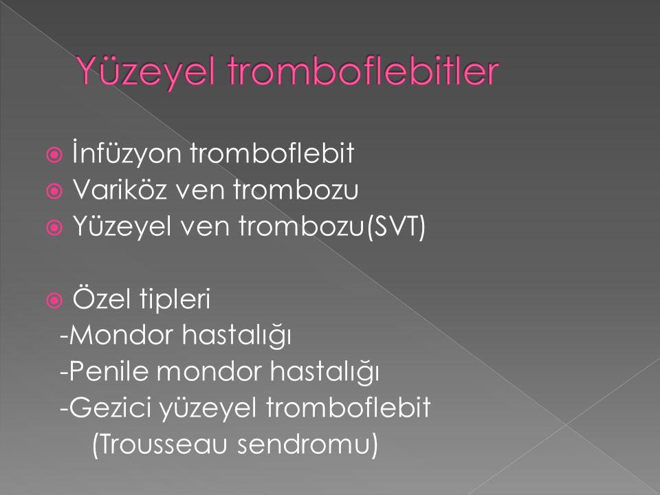 İnfüzyon tromboflebit  Variköz ven trombozu  Yüzeyel ven trombozu(SVT)  Özel tipleri -Mondor hastalığı -Penile mondor hastalığı -Gezici yüzeyel t