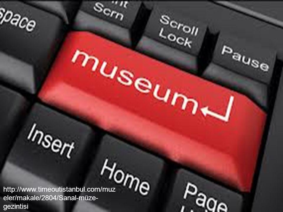 http://www.timeoutistanbul.com/muz eler/makale/2804/Sanal-müze- gezintisi