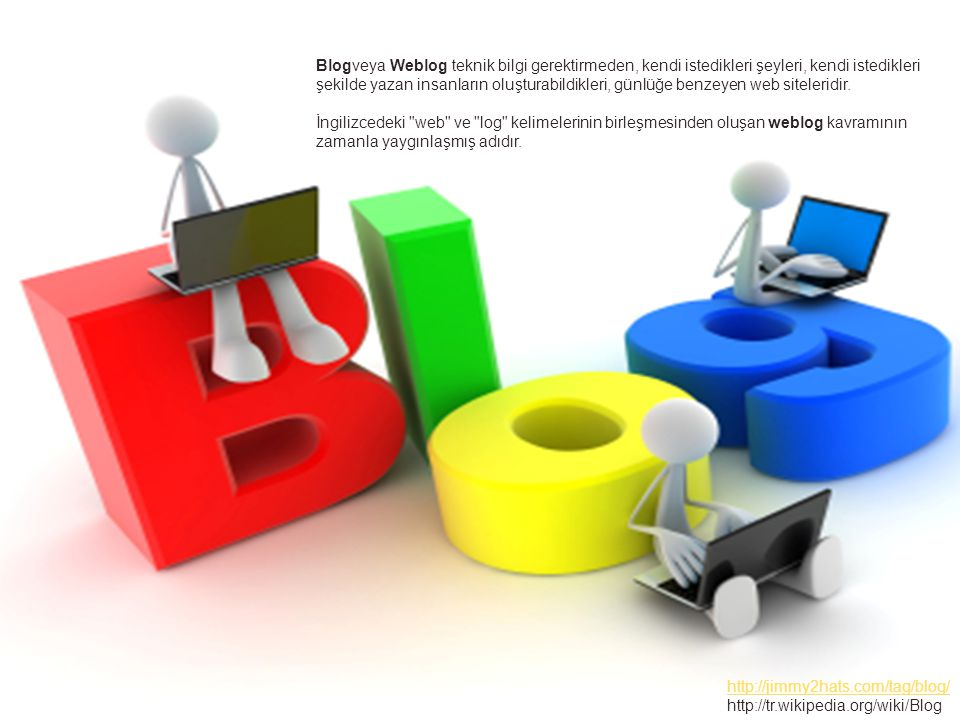 http://jimmy2hats.com/tag/blog/ http://tr.wikipedia.org/wiki/Blog Blogveya Weblog teknik bilgi gerektirmeden, kendi istedikleri şeyleri, kendi istedik