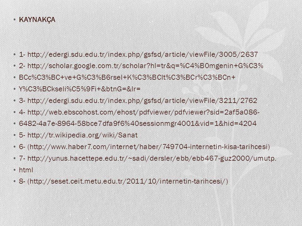 KAYNAKÇA 1- http://edergi.sdu.edu.tr/index.php/gsfsd/article/viewFile/3005/2637 2- http://scholar.google.com.tr/scholar?hl=tr&q=%C4%B0mgenin+G%C3% BCc
