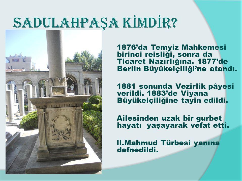 SADULAHPA Ş A K İ MD İ R? 1876'da Temyiz Mahkemesi birinci reisliği, sonra da Ticaret Nazırlığına. 1877'de Berlin Büyükelçiliği'ne atandı. 1881 sonund
