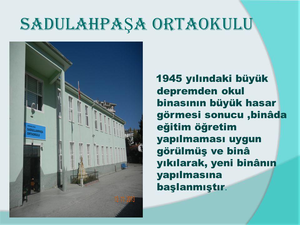  Yeni okul binası 1948- 1949 öğretim yılında açılmış ve ilçemizde yetişmiş bulunan Sadullah Paşa'ya hürmeten SADULLAHPAŞA ilkokulu adını almıştır.