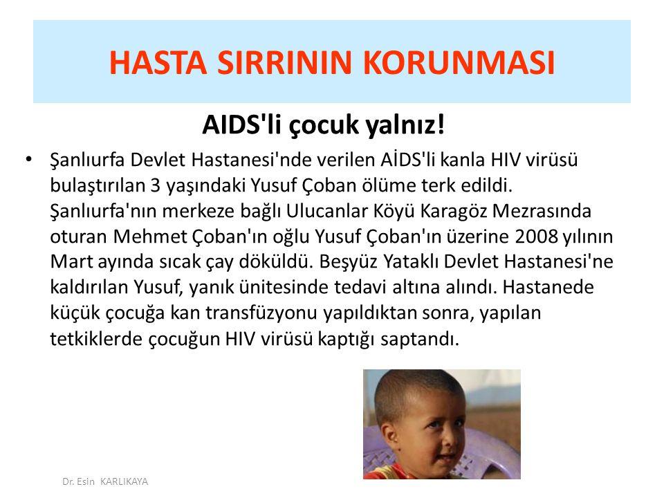 HASTA SIRRININ KORUNMASI AIDS'li çocuk yalnız! Şanlıurfa Devlet Hastanesi'nde verilen AİDS'li kanla HIV virüsü bulaştırılan 3 yaşındaki Yusuf Çoban öl