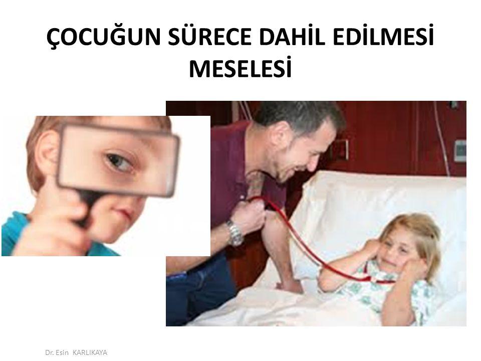 ÇOCUĞUN SÜRECE DAHİL EDİLMESİ MESELESİ Dr. Esin KARLIKAYA