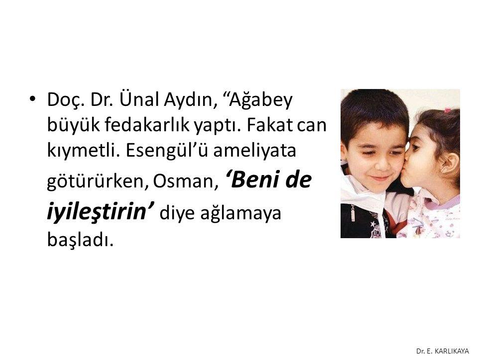 """Doç. Dr. Ünal Aydın, """"Ağabey büyük fedakarlık yaptı. Fakat can kıymetli. Esengül'ü ameliyata götürürken, Osman, 'Beni de iyileştirin' diye ağlamaya ba"""