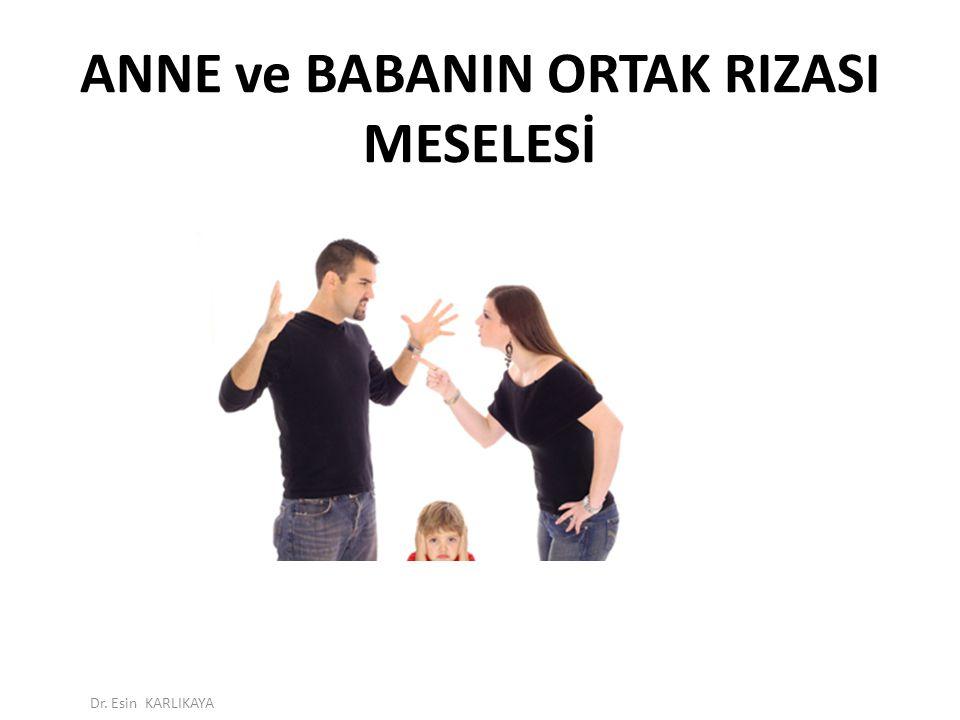 ANNE ve BABANIN ORTAK RIZASI MESELESİ Dr. Esin KARLIKAYA