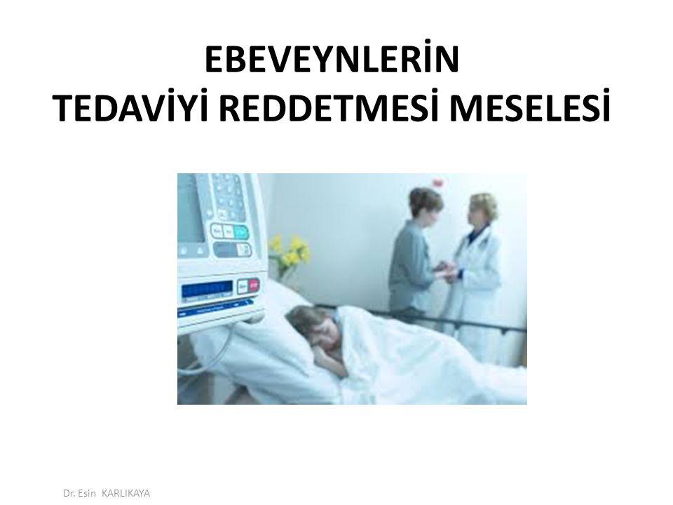 EBEVEYNLERİN TEDAVİYİ REDDETMESİ MESELESİ Dr. Esin KARLIKAYA