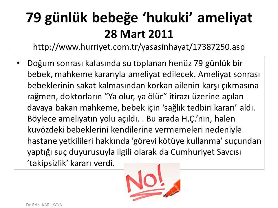 79 günlük bebeğe 'hukuki' ameliyat 28 Mart 2011 http://www.hurriyet.com.tr/yasasinhayat/17387250.asp Doğum sonrası kafasında su toplanan henüz 79 günl
