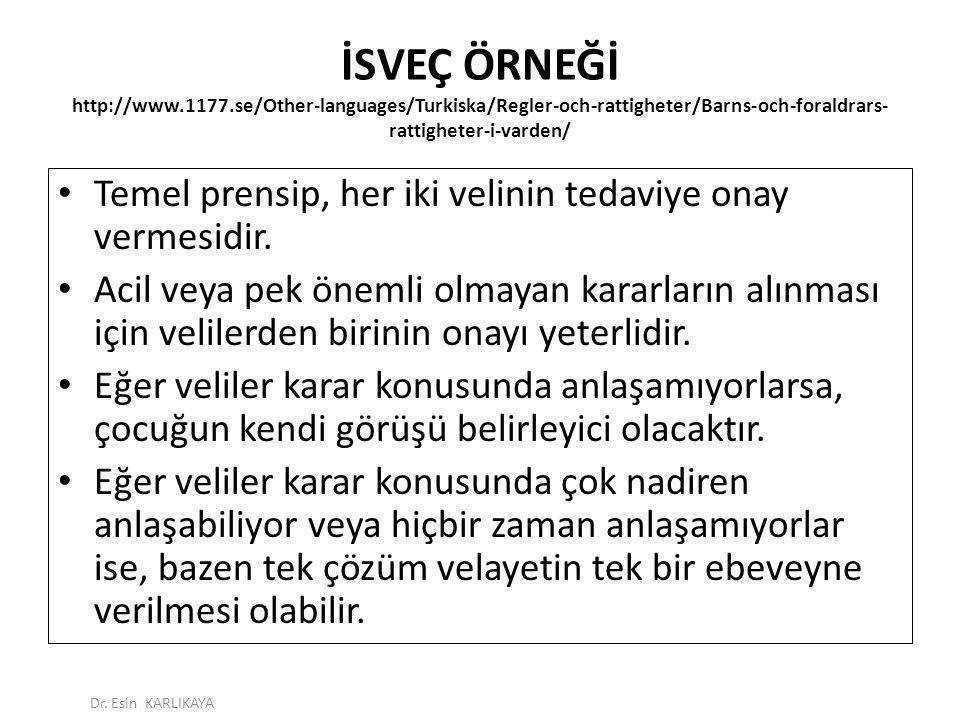 İSVEÇ ÖRNEĞİ http://www.1177.se/Other-languages/Turkiska/Regler-och-rattigheter/Barns-och-foraldrars- rattigheter-i-varden/ Temel prensip, her iki vel