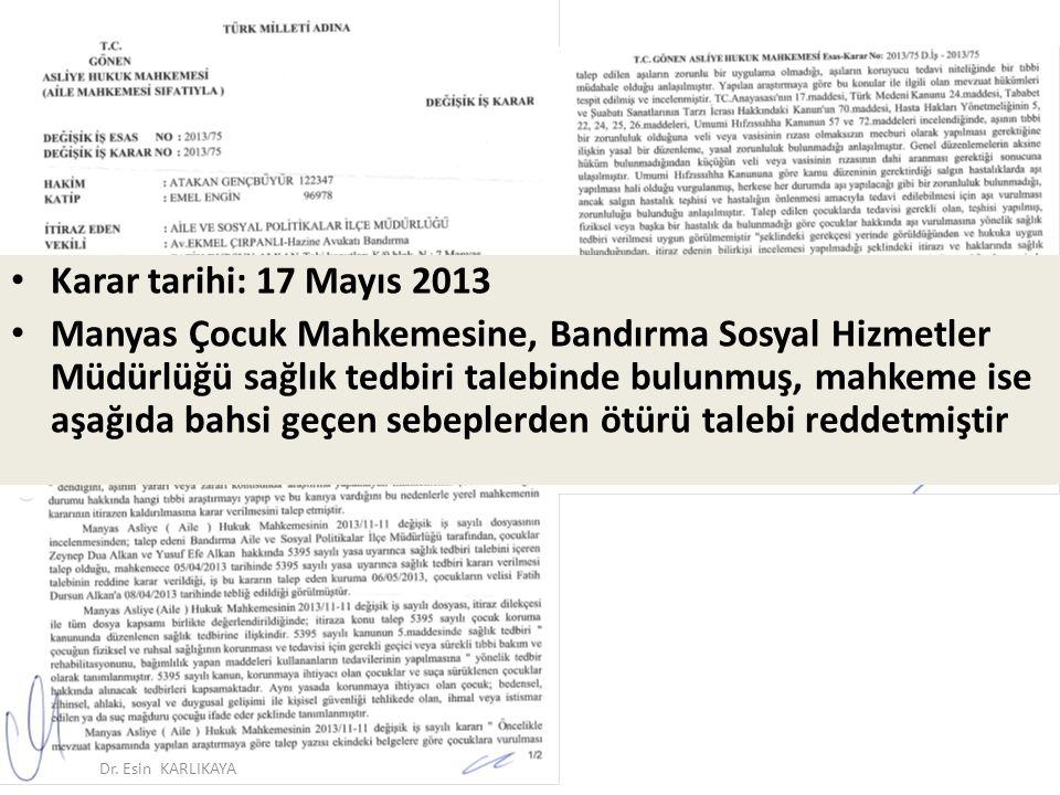 Karar tarihi: 17 Mayıs 2013 Manyas Çocuk Mahkemesine, Bandırma Sosyal Hizmetler Müdürlüğü sağlık tedbiri talebinde bulunmuş, mahkeme ise aşağıda bahsi