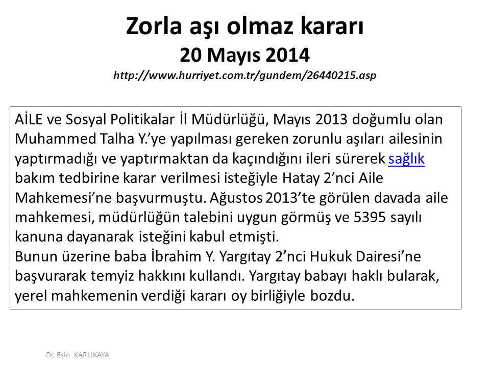 Zorla aşı olmaz kararı 20 Mayıs 2014 http://www.hurriyet.com.tr/gundem/26440215.asp AİLE ve Sosyal Politikalar İl Müdürlüğü, Mayıs 2013 doğumlu olan M