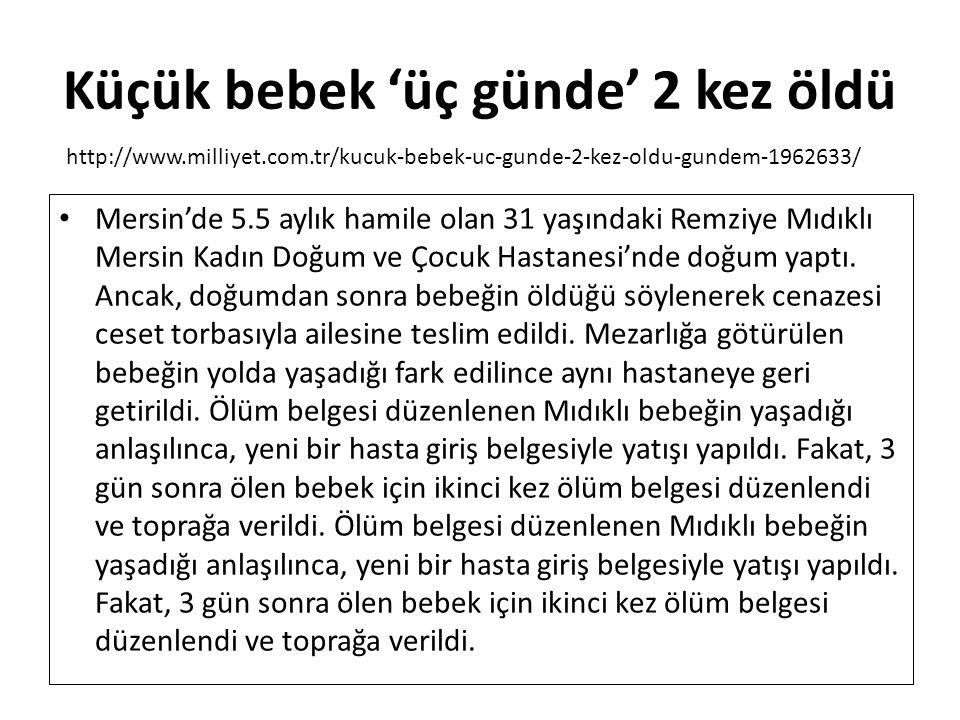 Küçük bebek 'üç günde' 2 kez öldü Mersin'de 5.5 aylık hamile olan 31 yaşındaki Remziye Mıdıklı Mersin Kadın Doğum ve Çocuk Hastanesi'nde doğum yaptı.