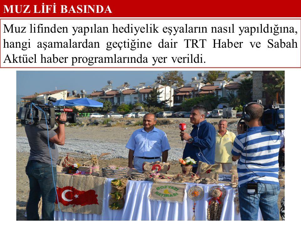 Muz lifinden yapılan hediyelik eşyaların nasıl yapıldığına, hangi aşamalardan geçtiğine dair TRT Haber ve Sabah Aktüel haber programlarında yer verild