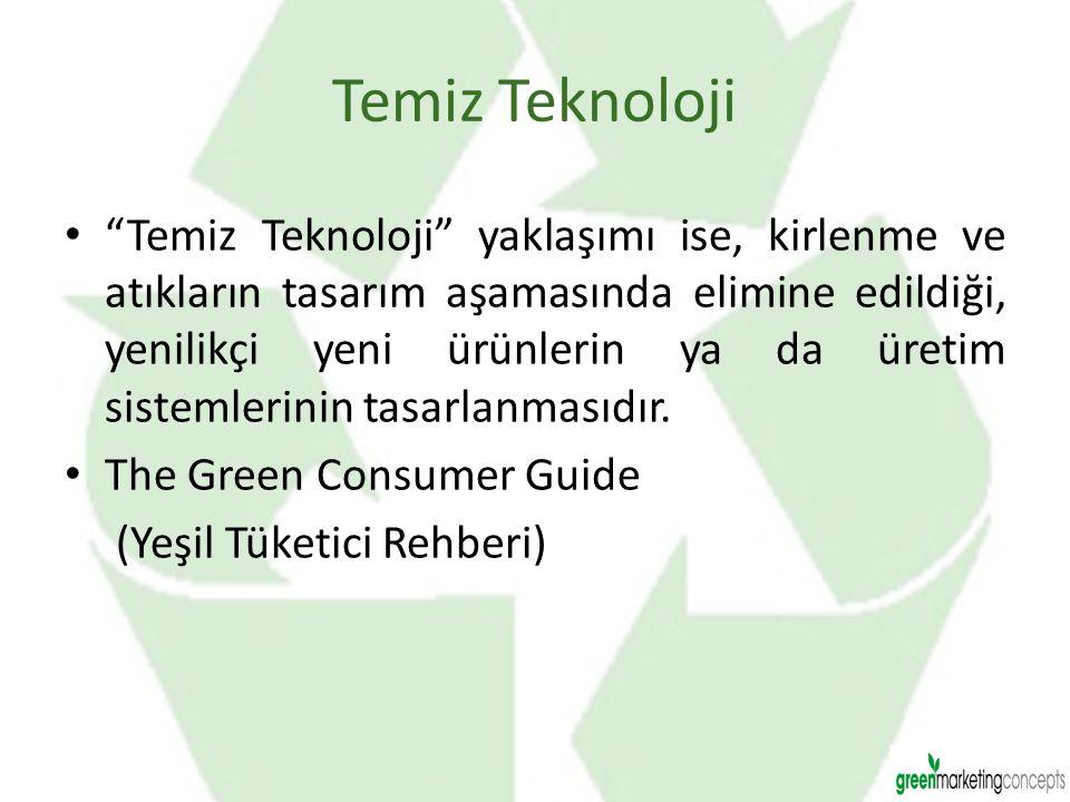 """Temiz Teknoloji """"Temiz Teknoloji"""" yaklaşımı ise, kirlenme ve atıkların tasarım aşamasında elimine edildiği, yenilikçi yeni ürünlerin ya da üretim sist"""