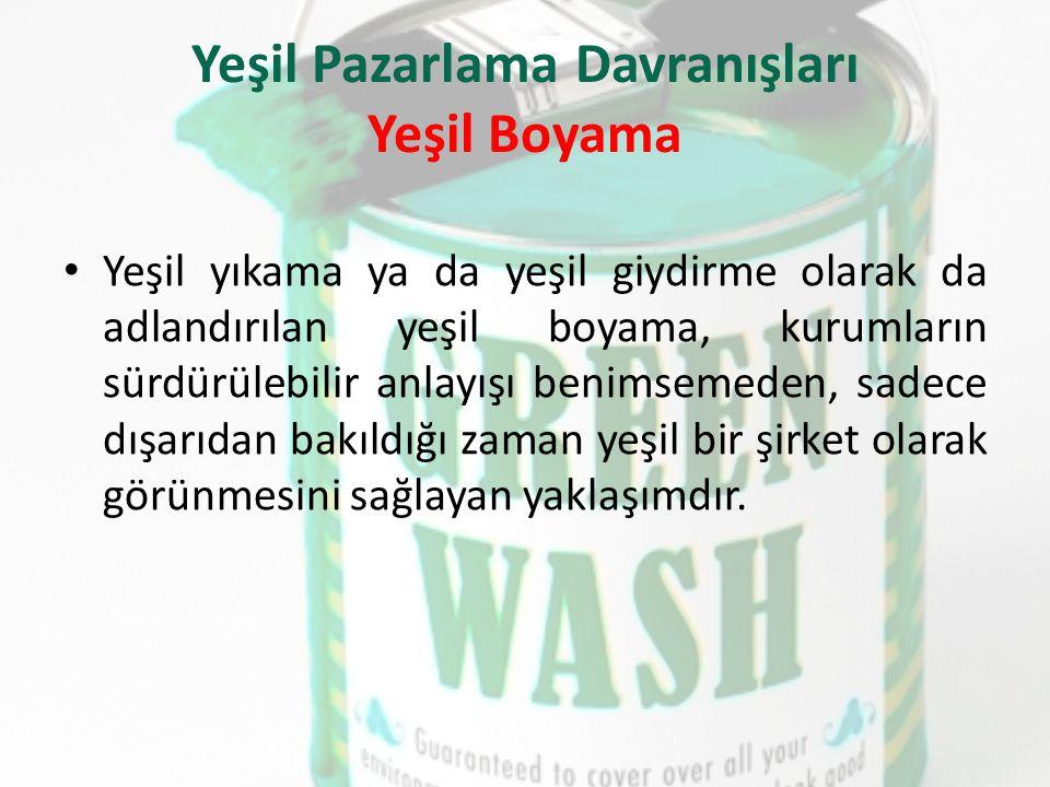 Yeşil Pazarlama Davranışları Yeşil Boyama Yeşil yıkama ya da yeşil giydirme olarak da adlandırılan yeşil boyama, kurumların sürdürülebilir anlayışı be