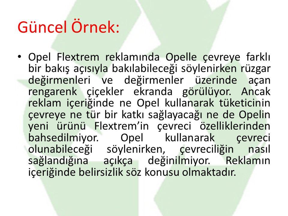 Güncel Örnek: Opel Flextrem reklamında Opelle çevreye farklı bir bakış açısıyla bakılabileceği söylenirken rüzgar değirmenleri ve değirmenler üzerinde açan rengarenk çiçekler ekranda görülüyor.