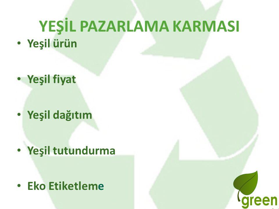 YEŞİL PAZARLAMA KARMASI Yeşil ürün Yeşil fiyat Yeşil dağıtım Yeşil tutundurma Eko Etiketleme