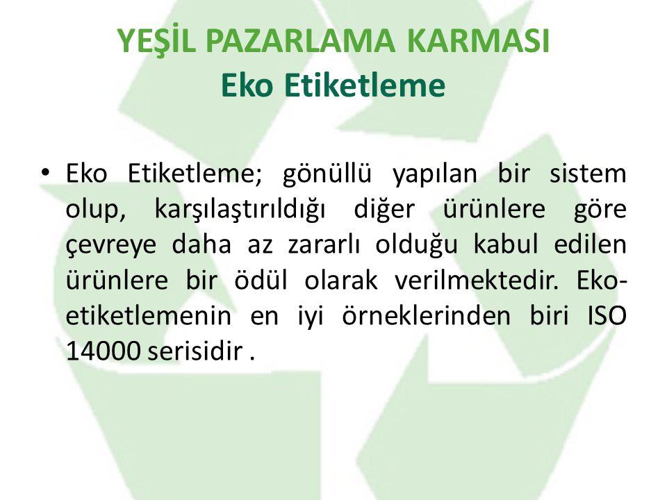 YEŞİL PAZARLAMA KARMASI Eko Etiketleme Eko Etiketleme; gönüllü yapılan bir sistem olup, karşılaştırıldığı diğer ürünlere göre çevreye daha az zararlı olduğu kabul edilen ürünlere bir ödül olarak verilmektedir.