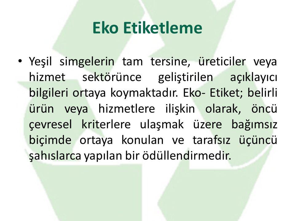 Eko Etiketleme Yeşil simgelerin tam tersine, üreticiler veya hizmet sektörünce geliştirilen açıklayıcı bilgileri ortaya koymaktadır. Eko- Etiket; beli