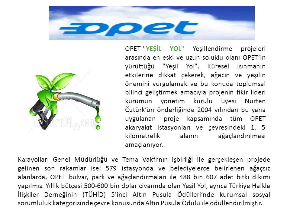 OPET- YEŞİL YOL Yeşillendirme projeleri arasında en eski ve uzun soluklu olanı OPET'in yürüttüğü Yeşil Yol .