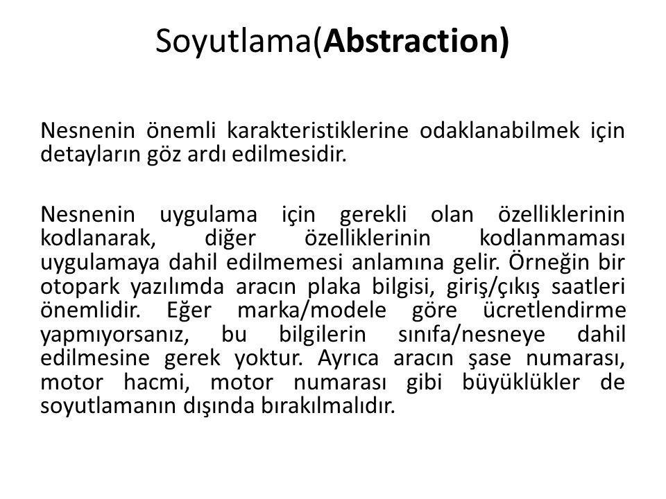 Soyutlama(Abstraction) Nesnenin önemli karakteristiklerine odaklanabilmek için detayların göz ardı edilmesidir.