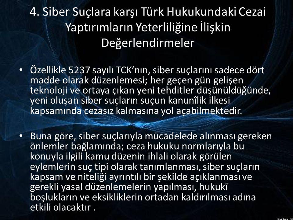 4. Siber Suçlara karşı Türk Hukukundaki Cezai Yaptırımların Yeterliliğine İlişkin Değerlendirmeler Özellikle 5237 sayılı TCK'nın, siber suçlarını sade