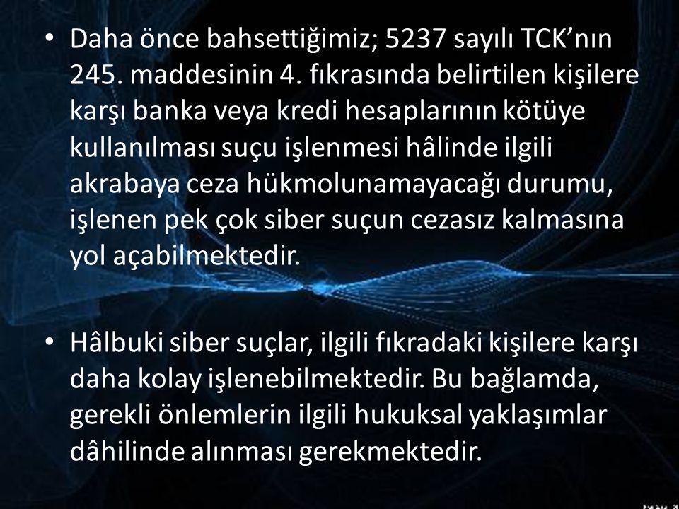 Daha önce bahsettiğimiz; 5237 sayılı TCK'nın 245. maddesinin 4. fıkrasında belirtilen kişilere karşı banka veya kredi hesaplarının kötüye kullanılması