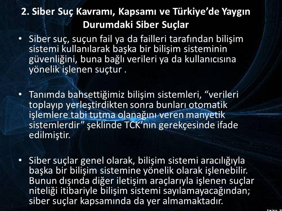 2. Siber Suç Kavramı, Kapsamı ve Türkiye'de Yaygın Durumdaki Siber Suçlar Siber suç, suçun fail ya da failleri tarafından bilişim sistemi kullanılarak