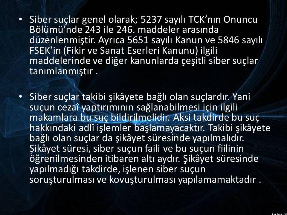Siber suçlar genel olarak; 5237 sayılı TCK'nın Onuncu Bölümü'nde 243 ile 246. maddeler arasında düzenlenmiştir. Ayrıca 5651 sayılı Kanun ve 5846 sayıl