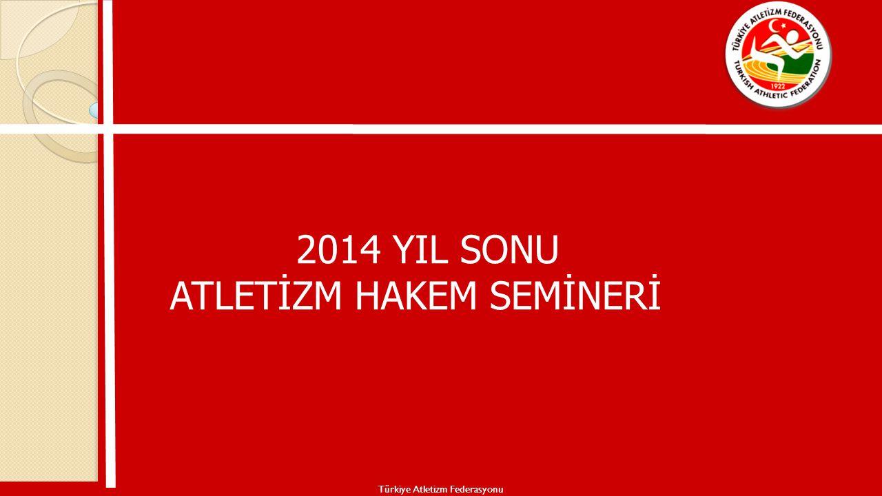 2014 YIL SONU ATLETİZM HAKEM SEMİNERİ Türkiye Atletizm Federasyonu