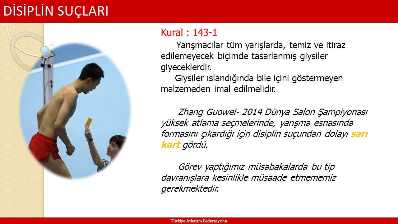 DİSİPLİN SUÇLARI Türkiye Atletizm Federasyonu Kural : 143-1 Yarışmacılar tüm yarışlarda, temiz ve itiraz edilemeyecek biçimde tasarlanmış giysiler giy