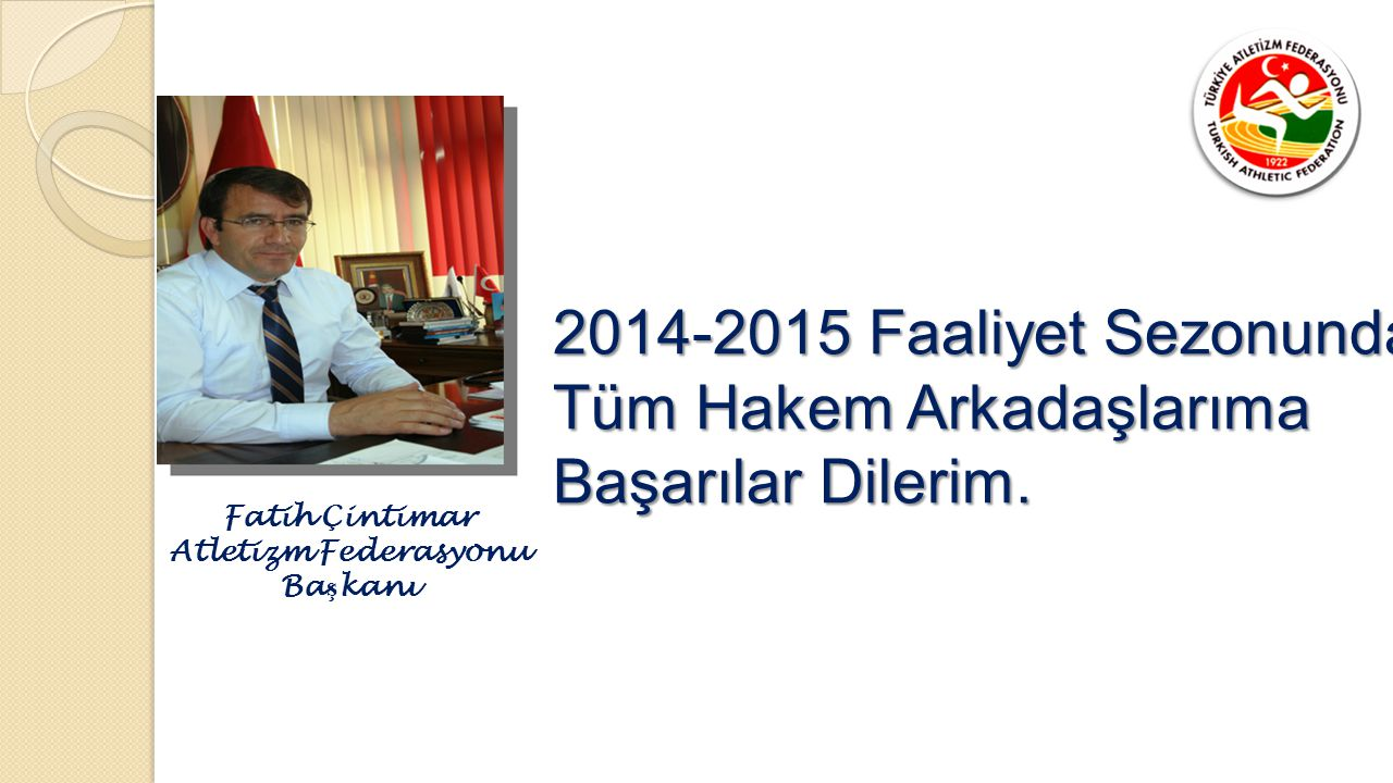 2014 YIL SONU HAKEM SEMİNERİ Türkiye Atletizm Federasyonu GÜNDEM  2014 YILI DEĞERLENDİRMESİ  UYGULAMADA SIKINTI DUYULAN KURALLAR  KURAL DEĞİŞİKLİKLERİ VE UYGULAMALARI  SORULAR & CEVAPLAR