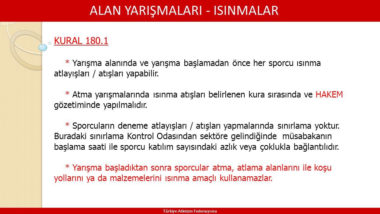 ALAN YARIŞMALARI - ISINMALAR Türkiye Atletizm Federasyonu KURAL 180.1 * Yarışma alanında ve yarışma başlamadan önce her sporcu ısınma atlayışları / at