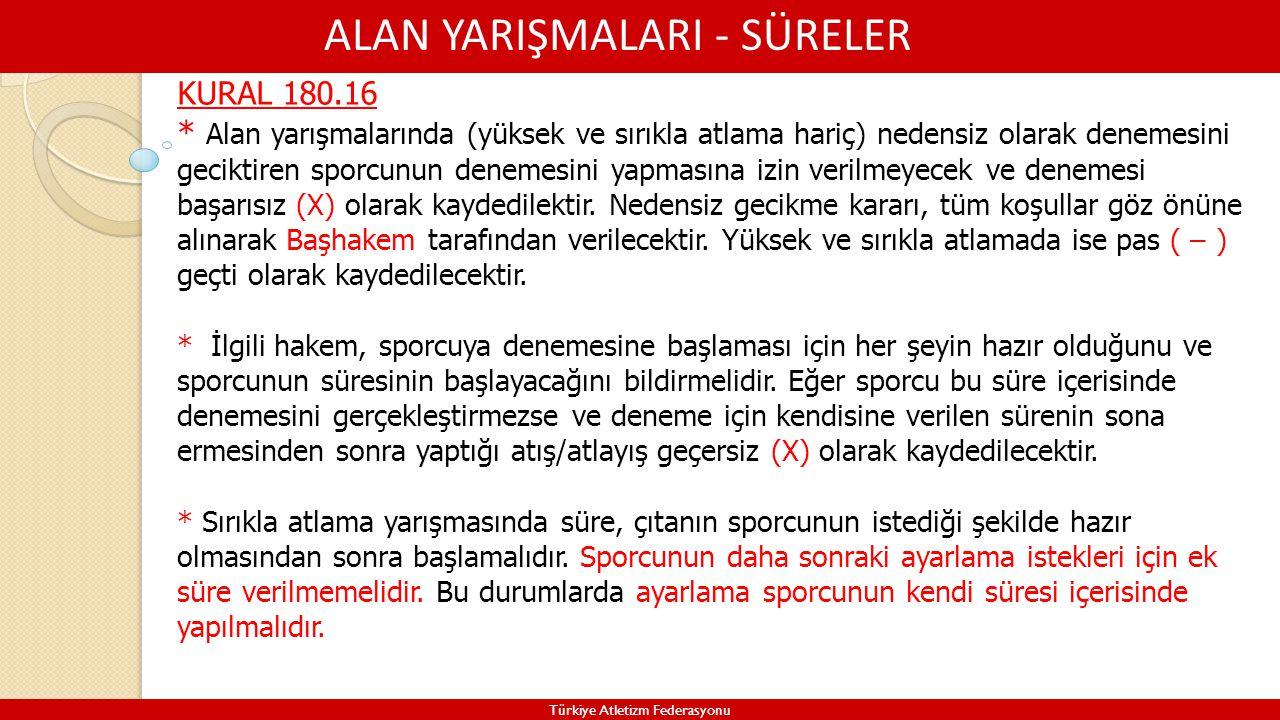 ALAN YARIŞMALARI - SÜRELER Türkiye Atletizm Federasyonu KURAL 180.16 * Alan yarışmalarında (yüksek ve sırıkla atlama hariç) nedensiz olarak denemesini