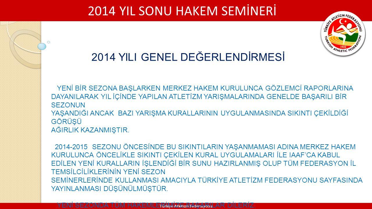 2014 YIL SONU HAKEM SEMİNERİ Türkiye Atletizm Federasyonu 2014 YILI GENEL DEĞERLENDİRMESİ YENİ BİR SEZONA BAŞLARKEN MERKEZ HAKEM KURULUNCA GÖZLEMCİ RA
