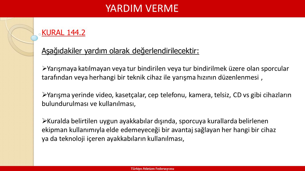 Genel Hakem Davranışları Türkiye Atletizm Federasyonu  Hakemler yarışma esnasında tarafsız olmalı, yarışan sporcuları desteklememeli veya sporculara yardımda bulunmamalıdır.